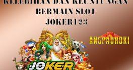 Kelebihan dan Keuntungan Bermain Slot Provider Joker123